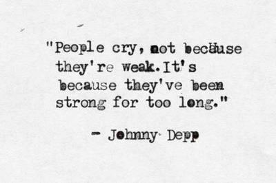 cry, inspiring, johnny depp, people, quote, strong, too long, weak