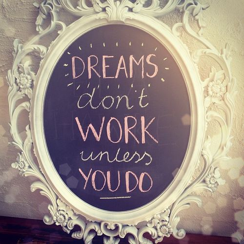 don't, dreams, inspiring, life, quote, unless, work, you do