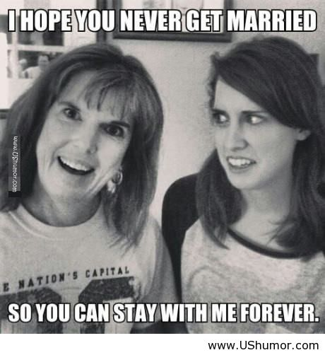 Funny Memes For Daughters : My overly attached mom dopped this on me image