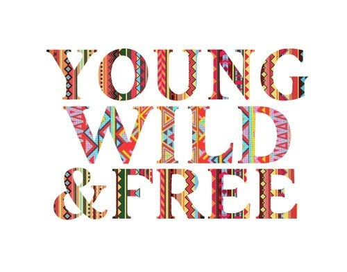 young wild and free quotes Quotes