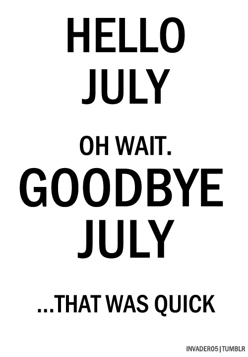 august, goodbye, july and lol