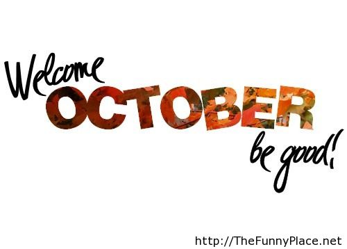 Welcome october, be good - Funny Pictures, Awesome - image #964424 by thefunn...