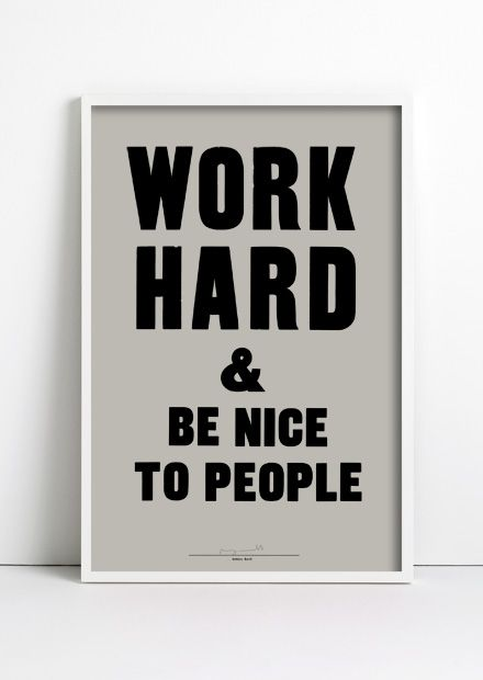 be nice, quotes and work hard