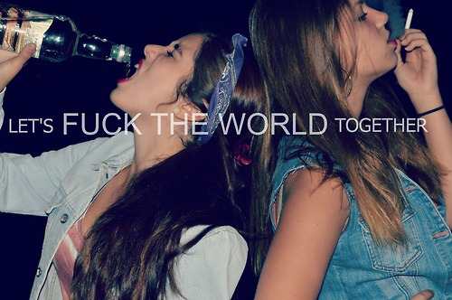 alcohol, cigarette, friends, party, let's fuck the world
