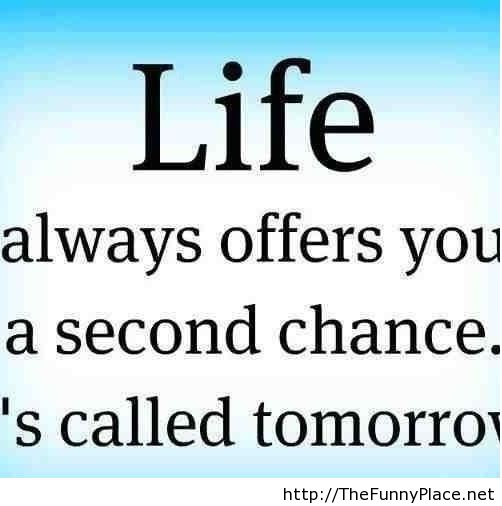 Funny Quotes About Life Changes: Life Offerrs You A Second Change