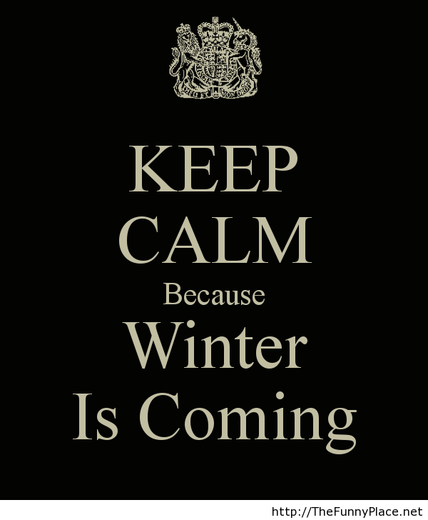 Keep calm winter is coming - Funny Pictures, - image #1011361 by thefunnyplac...