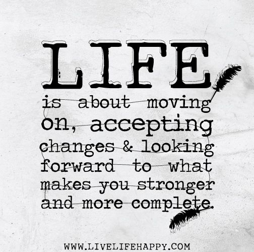 Quotes   Life is about moving on  accepting changes and looking    Quotes About Change And Moving Forward