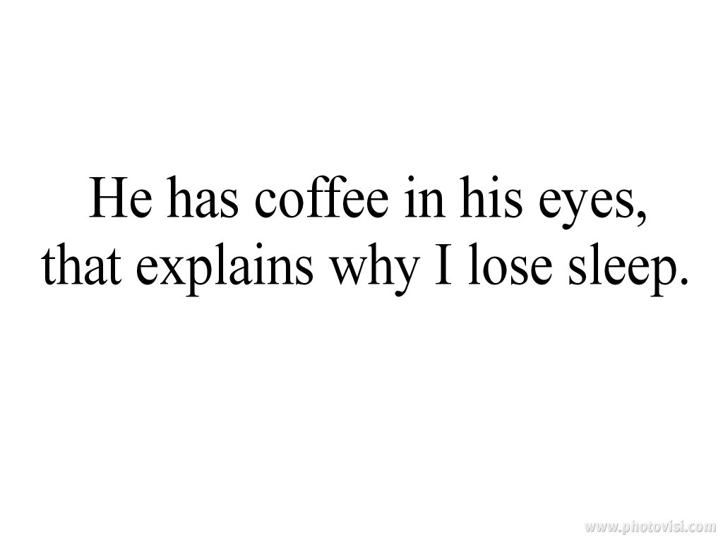 Love Quotes For Him About Eyes : beautiful eyes, coffee, cute, love, lovely, quotes, sleep, beautiful ...