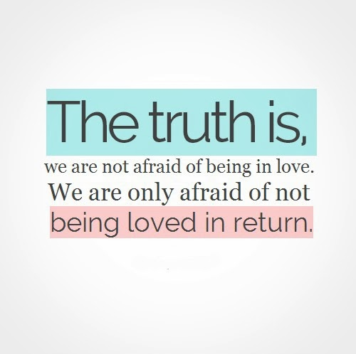 Quotes About Love Not Returned : is, we are not afraid of being in love We are only afraid of not b