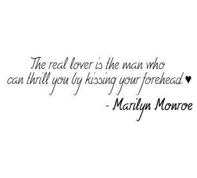 boy, can, forehead, girl, heart, kiss, love, lover, man, marilyn monroe, me, quote, quotes, real, real love, real man, relationship, text, thrill, true, who, you