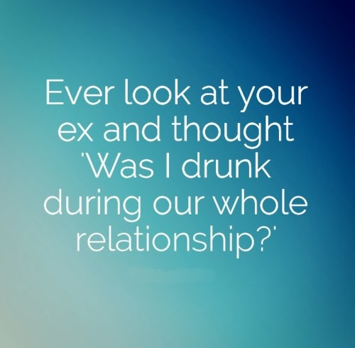 Funny Quotes About Relationships: Ever Look At Your Ex And Thought ',Was