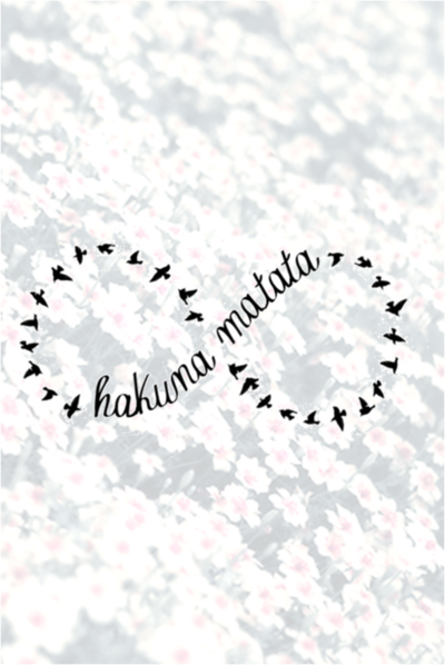 background, birds, cool, flowers, hakuna, hakuna matata, infinity, love, matata, quote, quotes